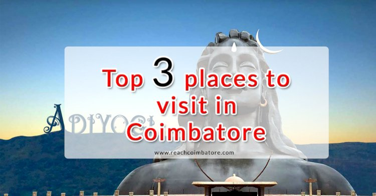 Top 3 Places to visit in Coimbatore